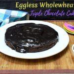 Eggless Wholewheat Ragi Triple Chocolate Cake