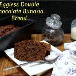 Eggless Double Chocolate Banana Bread