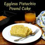 Eggless Pistachio Pound Cake